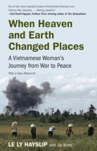 When Heaven & Earth Changed Places: A Vietnamese Woman's Journey from War to Peace