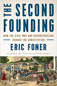 THE SECOND FOUNDING: How the Civil War and Reconstruction Changed the Constitution