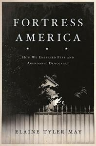 Fortress America:  How We Embraced Fear and Abandoned Democracy
